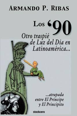Los '90 (Otro Traspie De Luz Del Dia En Latinoamerica Atrapada Entre El Principe Y El Principito)