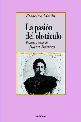 La Pasion Del Obstaculo - Poemas Y Cartas De Juana Borrero