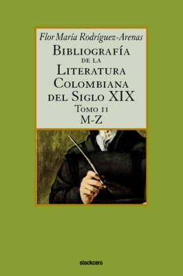 Bibliografia De La Literatura Colombiana Del Siglo XIX - Tomo II (M-Z)