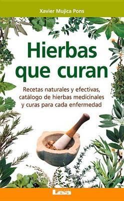 Hierbas Que Curan: Recetas Naturales y Efectivas, Catalogo de Hierbas Medicinales y Curas Para Cada Enfermedad