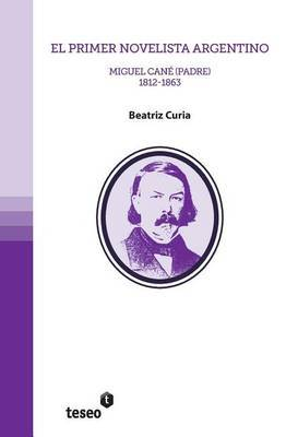 El Primer Novelista Argentino: Miguel Cane (Padre). 1812-1863