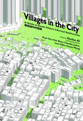 Villages in the City: A Guide to South China's Informal Settlements