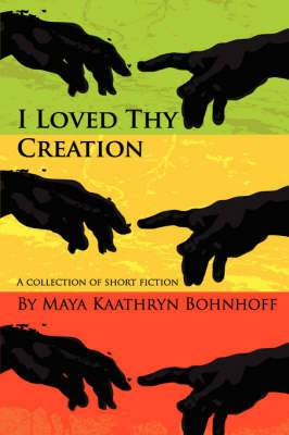 I Loved Thy Creation