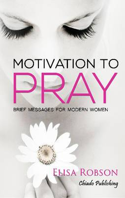 Motivation to Pray: Brief Messages for Modern Women