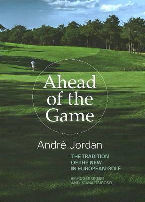 Ahead of the Game: Andre Jordan & the Tradition of the New in European Golf