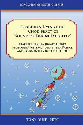 Longchen Nyingthig Chod Practice:  Sound of Dakini Laughter  by Jigme Lingpa, Instructions by Dza Patrul Rinpoche