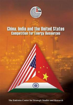 China, India and the United States: Competition for Energy Resources