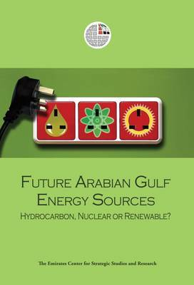 Future Arabian Gulf Energy Sources: Hydrocarbon, Nuclear or Renewable?
