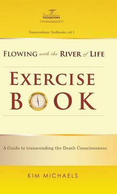 Flowing with the River of Life Exercise Book. a Guide to Transcending the Death Consciousness