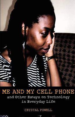 Me and My Cell Phone. and Other Essays on Technology in Everyday Life