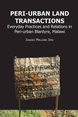 Peri-Urban Land Transactions. Everyday Practices and Relations in Peri-Urban Blantyre, Malawi