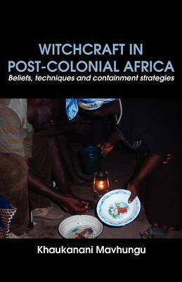 Witchcraft in Post-Colonial Africa. Beliefs, Techniques and Containment Strategies