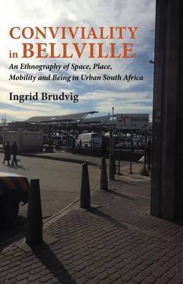 Conviviality in Bellvill. an Ethnography of Space, Place, Mobility and Being in Urban South Africa