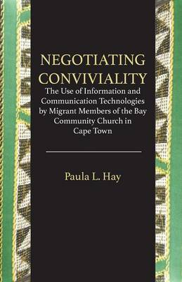 Negotiating Conviviality. the Use of Information and Communication Technologies by Migrant Members of the Bay Community Churc