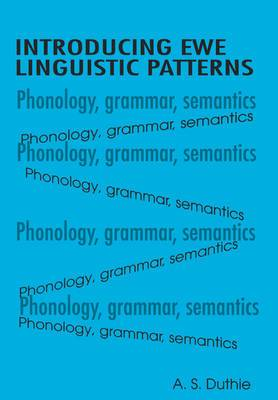 Introducing Ewe Linguistic Patterns. a Textbook of Phonology, Grammar, and Semantics