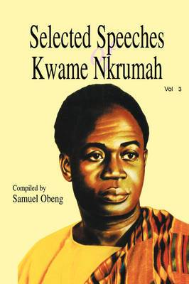 Selected Speeches of Kwame Nkrumah: v. 3