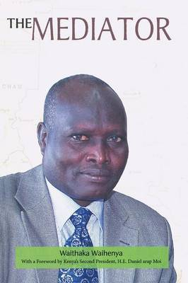 The Mediator. Gen. Lazaro Sumbeiywo and the Southern Sudan Peace Process