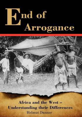 End of Arrogance. Africa and the West - Understanding Their Differences
