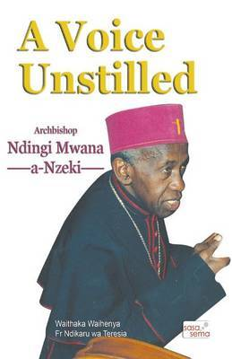 A Voice Unstilled. Archbishop Ndingi Mwana 'a Nzeki