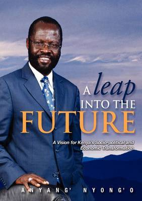 A Leap into the Future: A Vision for Kenya's Socio-political and Economic Transformation