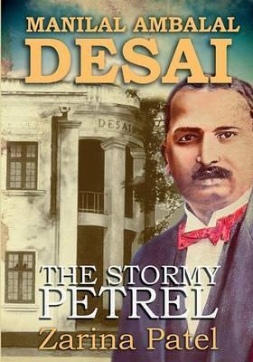 Manilal Ambalal Desai: The Stormy Petrel