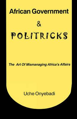 African Government and Politricks: The Art of Mismanaging Africa's Affairs