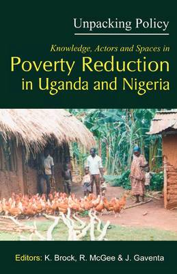 Unpacking Policy: Knowledge,Actors and Spaces in Poverty Reduction in Uganda and Nigeria