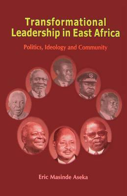 Transformational Leadership in East Africa: Politics, Ideology, and Community