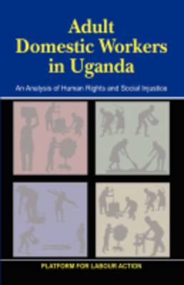 Adult Domestic Workers in Uganda: An Analysis of Human Rights and Social Injustices