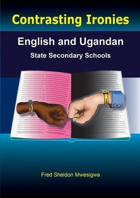 Contrasting Ironies. English and Ugandan State Secondary Schools