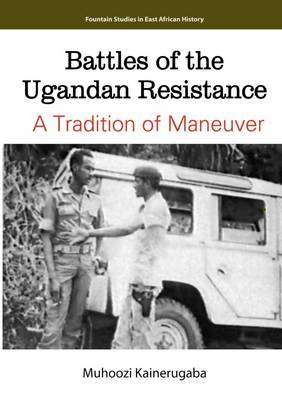 Battles of the Ugandan Resistance. a Tradition of Maneuver