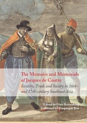 The Memoirs and Memorials of Jacques de Coutre: Security, Trade and Society in 17th-Century Southeast Asia