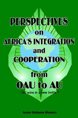 Perspectives on Africa's Integration and Cooperation from OAU to AU?: Old Wine in a New Bottle?
