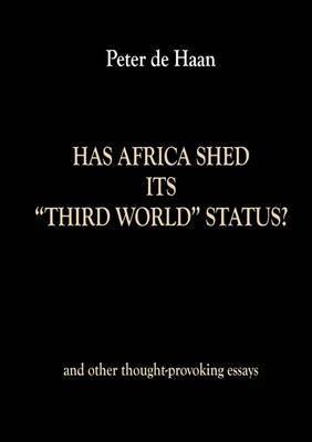 Has Africa Shed Its Third World Status? and Other Thought-Provoking Essays