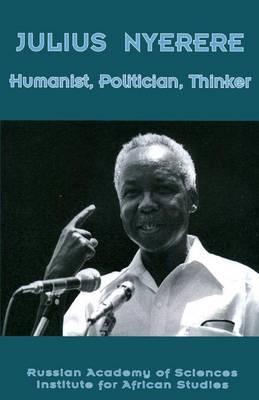 Julius Nyerere: Humanist, Politician, Thinker