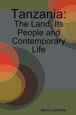 Tanzania: The Land, Its People and Contemporary Life