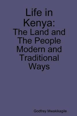 Life in Kenya: The Land and the People, Modern and Traditional Ways