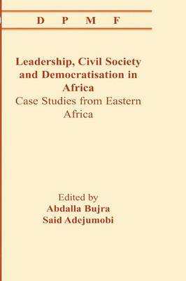 Leadership, Civil Society and Democratisation in Africa. Case Studies from Eastern Africa