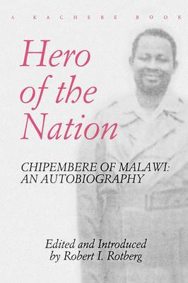Hero of the Nation: Chipembere of Malawi - An Autobiography