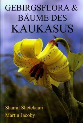 Gebirgsflora und Baume des Kaukasus [Mountain Flowers and Trees of Caucasia]