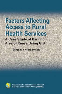 Factors Affecting Access to Rural Health Services: A Case Study of Baringo Area of Kenya Using GIS