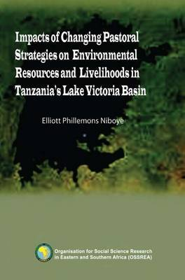 Impacts of Changing Pastoral Strategies on Environmental Resources and Livelihoods in Tanzania's Lake Victoria Basin