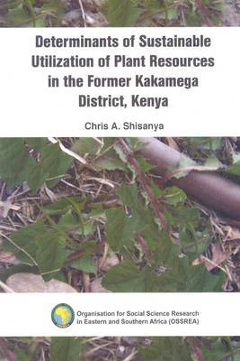 Determinants of Sustainable Utilization of Plant Resources in the Former Kakamega District, Kenya