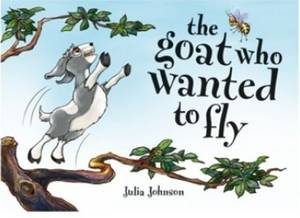 The Goat Who Wanted To Fly by Julia Johnson