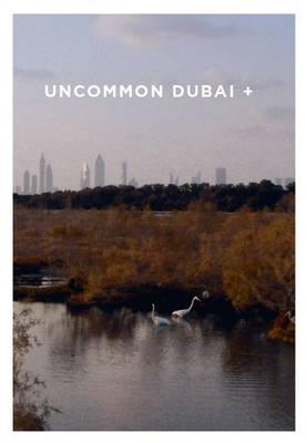 Uncommon Dubai +: People, Place, Narrative
