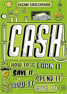 Cash: How To Earn It Save It Spend It Grow It Give It