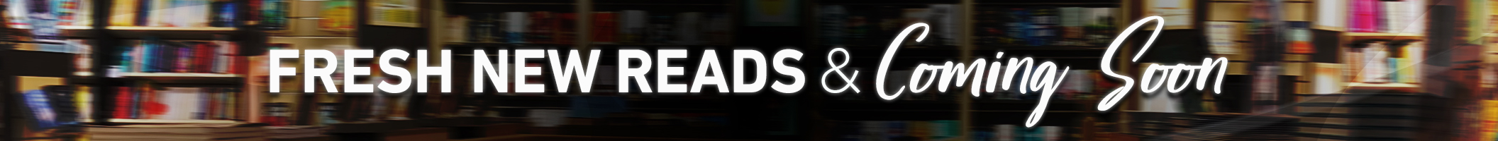 Fresh New Reads & Coming Soon Homepage Banner 2112x200
